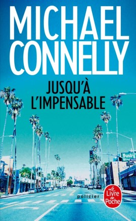 Jusqu'à l'impensable - Michael Connelly